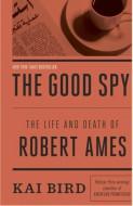 The Good Spy Robert Ames by Kai Bird
