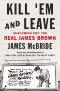 James McBride book: Kill 'em and leave: Searching for the Real James Brown